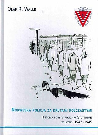 okładka Norweska policja za drutami kolczastymi. Historia pobytu policji w Stutthofie w latach 1943-1945