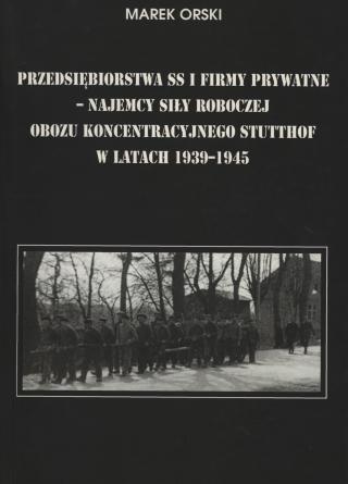 okładka Przedsiębiorstwa SS i firmy prywatne - najemcy siły roboczej obozu koncentracyjnego Stutthof w latach 1939-1945
