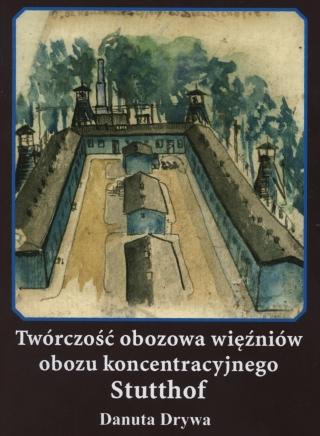 okładka Twórczość obozowa więźniów obozu koncentracyjnego Stutthof